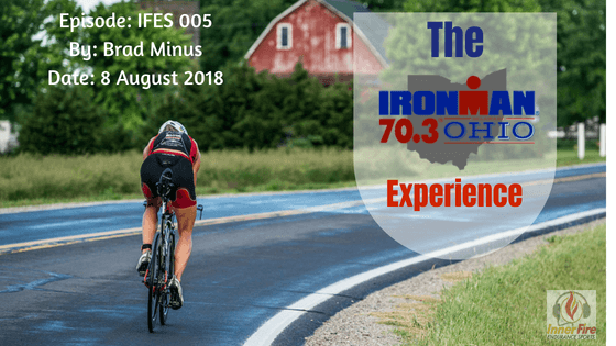IFES 005 – The Ironman Ohio 70.3 Experience